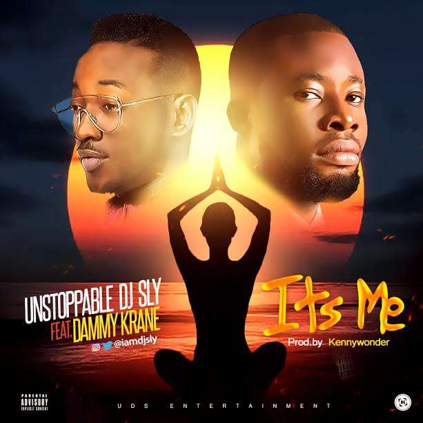 New Music DJ Sly - It's Me feat. Dammy Krane (Prod. by Kenny Wonder)