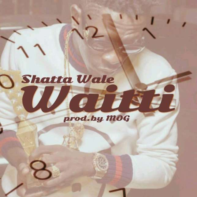 New Music Shatta Wale - Waitti (Prod. by MOG)
